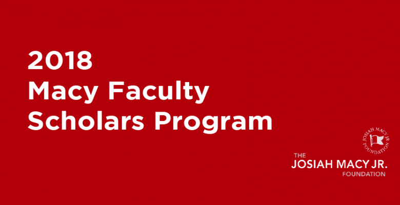 2018 Macy Faculty Scholars Program