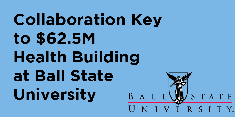 Collaboration Key to $62.5M Health Building at Ball State University